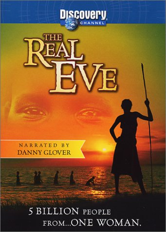 the real eve The real eve i first watched the movie in a anthropolagy class, and i was so interested that i wanted to buy the movie i have watched it several times.