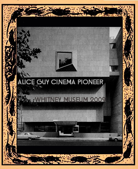 ALICE GUY BLACHE CINEMA PIONEER WHITNEY MUSEUM 2009