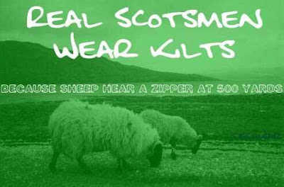 Real Scots wear kilts, cuz sheep can hear a zipper a mile away!