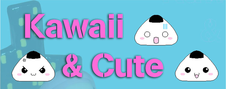 Kawaii & Cute