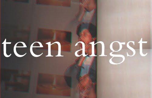 TEEN ANGST