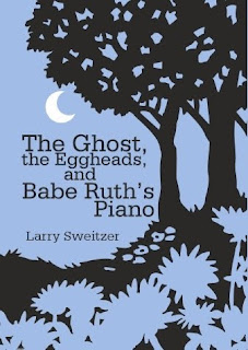 THE GHOST, THE EGGHEADS, AND BABE RUTH'S PIANO :By Larry Sweitzer