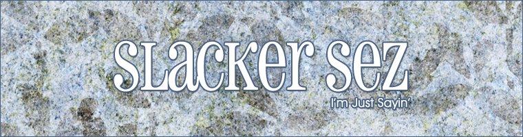 Slacker Sez