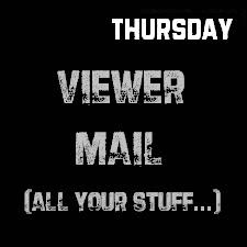Every THURSDAY - We go through ALL OUR MESSAGES FROM YOU - SEND US ONE NOW!  X