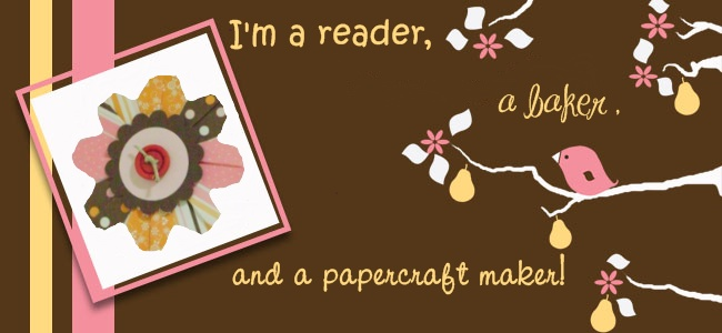 I'm a reader, a baker and a papercraft maker!