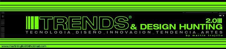 ::::TRENDS & DESIGN HUNTING blog de tecnologia diseño artes y tendencia::::