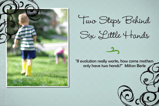 Two Steps Behind Six Little Hands