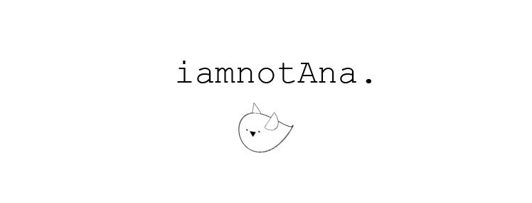 i am not Ana