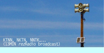 KTNN, NKTN, KNTN...(rezRadio 13min. broadcast)