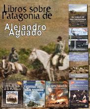 Libros sobre el pasado de Patagonia, de Alejandro Aguado