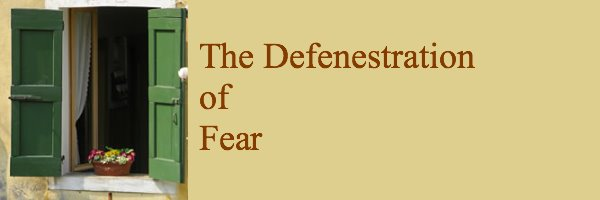 The Defenestration of Fear
