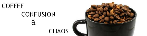Coffee, Confusion & Chaos