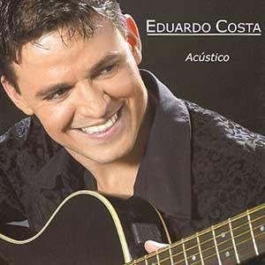 Eduardo Costa   Rasgando A Madrugada: Acústico | músicas