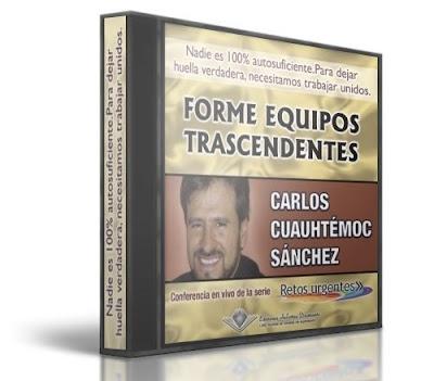 FORME EQUIPOS TRASCENDENTES, Carlos Cuauhtémoc Sánchez [ Audiolibro ] – Conviértase en un lider que inspire a los demás a trabajar en equipo