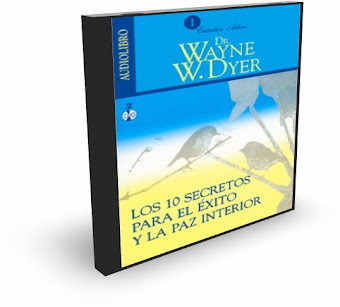 DIEZ SECRETOS PARA EL EXITO Y LA PAZ INTERIOR, Wayne W. Dyer [ AudioLibro ] – Sentencias de gran sabiduría para alcanzar una vida en plenitud.
