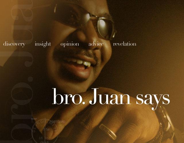 Bro. Juan Says