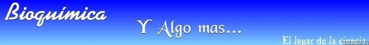 BIOQUIMICA Y ALGO MAS