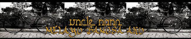 uncle nano - Melayu Bangsa Aku