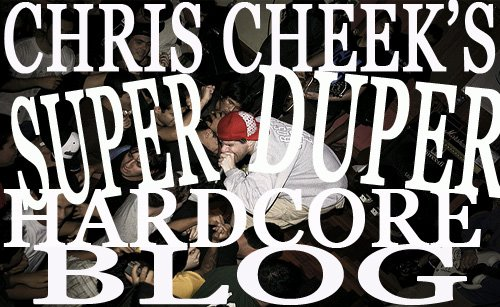 CHRIS CHEEK'S SUPER DUPER HARDCORE BLOG