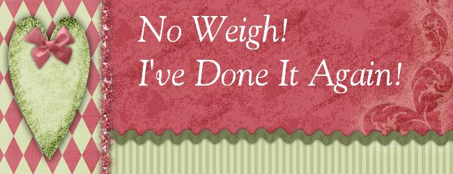 No Weigh! I've Done It Again!
