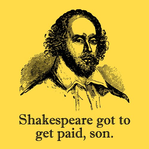 [shakespeare-got-to-get-paid.jpg]