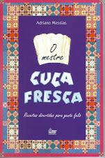 O MESTRE CUCA FRESCA: RECEITAS DIVERTIDAS PARA GENTE FELIZ