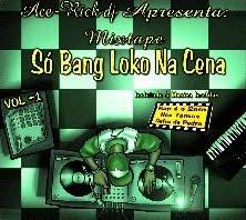 ACE-RICK DJ APRESENTA!!!  SÓ BANG LOKO NA CENA VOL-1 (2011)