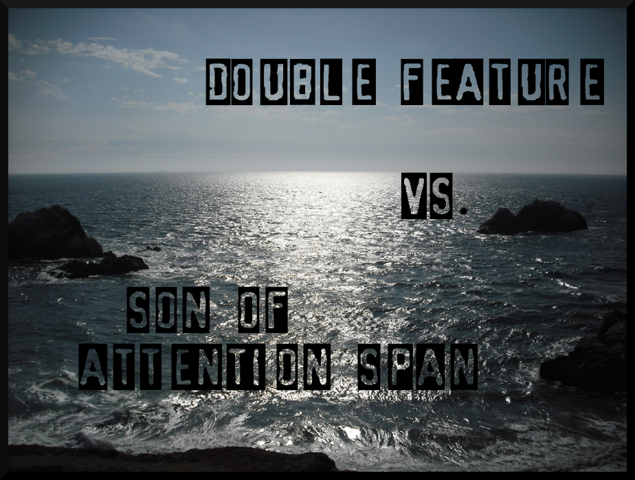 Double Feature vs. Son of Attention Span