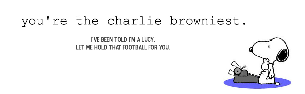 You&#39;re the Charlie Browniest