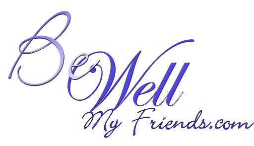 Be Well My Friends