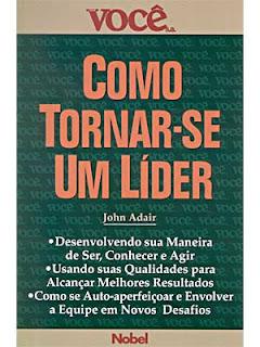 Como Tornar-se um Lider (Jhon Adair)