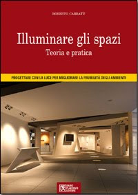 Illuminare gli spazi - Roberto Carrat. ed. Dario Flaccovio 2009