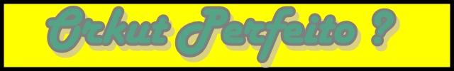 Orkut perfeito ?