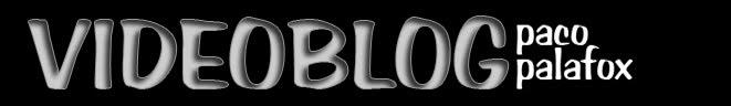 VideoBlog de Paco Palafox