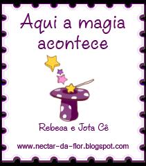 De: Rebeca e Jota Cê do Néctar da Flor. =**
