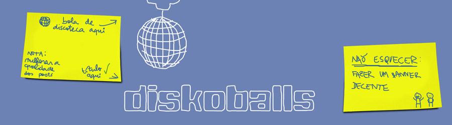 diskoballs - blog humoristico, satirico, mexeriqueiro, e cenas mais