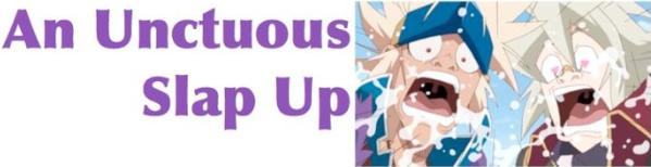 An Unctuous Slap-up