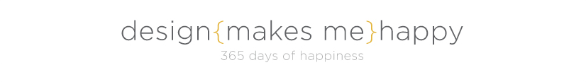 design{makes me}happy | 365 days of happiness