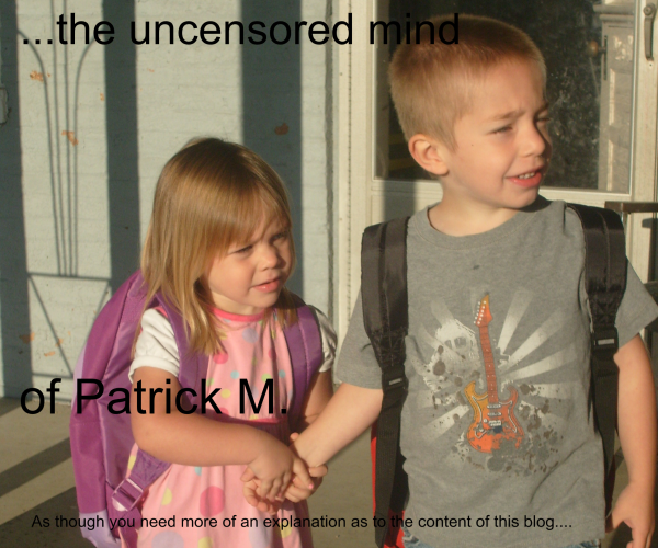 ...the uncensored mind of Patrick M