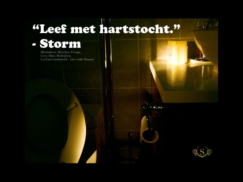 """""""Leef met hartstocht"""" - storm"""