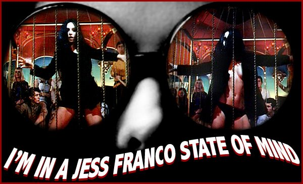 I'M IN A JESS FRANCO STATE OF MIND