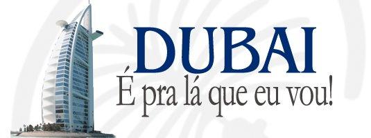 Dubai - É Pra Lá que Eu Vou!