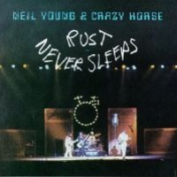 Neil Young and Crazy Horse - Rust Never Sleeps