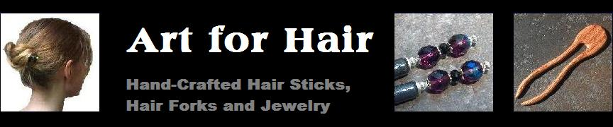 Art for Hair - Hand-Crafted Hair Sticks, Hair Forks and Coordinating Jewelry