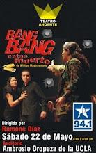"""""""BANG BANG ESTÁS MUERTO"""". A petición del público: Sábado 22 de Mayo de 2010 - 4 y 8:00 p.m."""