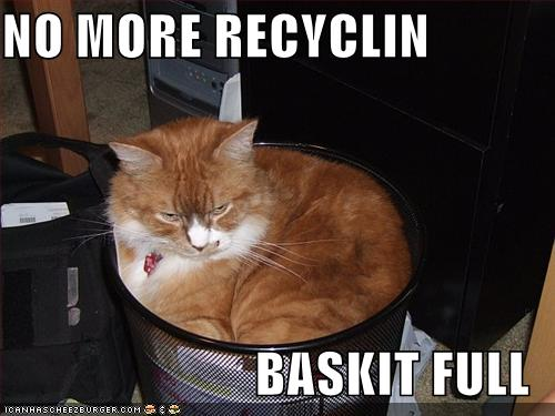 NO MORE RECYCLIN BASKIT FULL