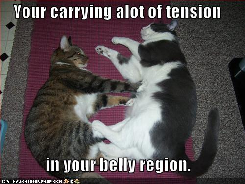 Your carrying alot of tension in your belly region