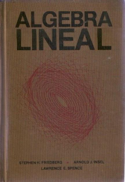 Libros para ingenieros algebra lineal friedberg