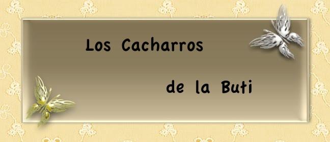 LOS CACHARROS DE LA BUTI
