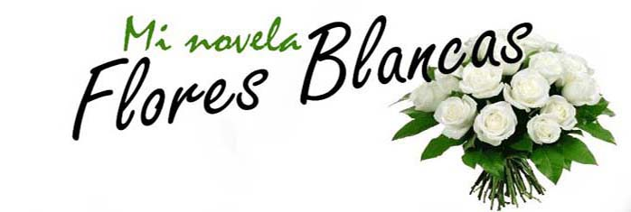 Mi novela: Flores Blancas
